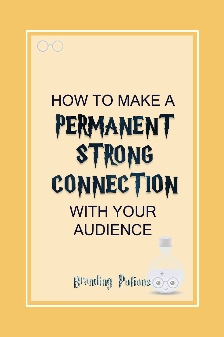 permanent strong connection with your audience